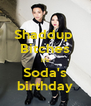 Shaddup  Bitches It's Soda's birthday - Personalised Poster A4 size