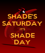 SHADE'S SATURDAY IT'S SHADE DAY - Personalised Poster A4 size