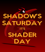 SHADOW'S SATURDAY IT'S SHADER DAY - Personalised Poster A4 size