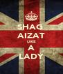 SHAG  AIZAT LIKE A LADY - Personalised Poster A4 size