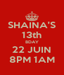 SHAINA'S 13th BDAY 22 JUIN 8PM 1AM - Personalised Poster A4 size