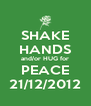SHAKE HANDS and/or HUG for PEACE 21/12/2012 - Personalised Poster A4 size