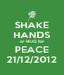 SHAKE HANDS or HUG for PEACE 21/12/2012 - Personalised Poster A4 size