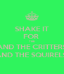 SHAKE IT FOR  THE AND THE CRITTERS AND THE SQUIRELS  - Personalised Poster A4 size