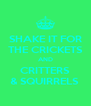 SHAKE IT FOR THE CRICKETS AND CRITTERS & SQUIRRELS  - Personalised Poster A4 size