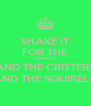SHAKE IT FOR THE CRICKETS AND THE CRITTERS AND THE SQUIRELS  - Personalised Poster A4 size