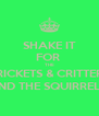 SHAKE IT FOR  THE CRICKETS & CRITTERS AND THE SQUIRRELS  - Personalised Poster A4 size