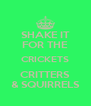 SHAKE IT FOR THE CRICKETS CRITTERS & SQUIRRELS - Personalised Poster A4 size
