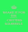 SHAKE IT FOR THE  CRICKETS  CRITTERS SQUIRRELS  - Personalised Poster A4 size
