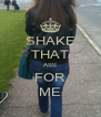 SHAKE THAT ASS FOR ME - Personalised Poster A4 size