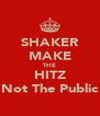 SHAKER MAKE THE HITZ Not The Public - Personalised Poster A4 size