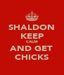 SHALDON KEEP CALM AND GET CHICKS - Personalised Poster A4 size