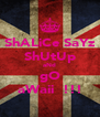 ShALiCe SaYz ShUtUp aNd gO aWaii  !!! - Personalised Poster A4 size