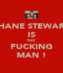 SHANE STEWART IS THE FUCKING MAN ! - Personalised Poster A4 size