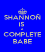 SHANNOÑ IS  A COMPLETE BABE - Personalised Poster A4 size