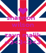 shannon   wilson LOVES zayn malik <3<3<3<3 - Personalised Poster A4 size