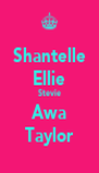 Shantelle Ellie Stevie Awa Taylor - Personalised Poster A4 size
