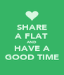 SHARE A FLAT AND HAVE A GOOD TIME - Personalised Poster A4 size