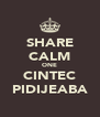 SHARE CALM ONE CINTEC PIDIJEABA - Personalised Poster A4 size