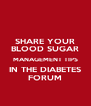 SHARE YOUR BLOOD SUGAR MANAGEMENT TIPS IN THE DIABETES FORUM - Personalised Poster A4 size