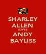 SHARLEY ALLEN LOVES ANDY BAYLISS - Personalised Poster A4 size
