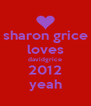 sharon grice loves davidgrice 2012 yeah - Personalised Poster A4 size