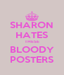 SHARON HATES THESE BLOODY POSTERS - Personalised Poster A4 size