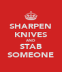 SHARPEN KNIVES AND STAB SOMEONE - Personalised Poster A4 size