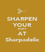 SHARPEN YOUR STUFF AT Sharpadelic - Personalised Poster A4 size