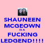 SHAUNEEN MCGEOWN IS A  FUCKING LEDGEND!!!! - Personalised Poster A4 size