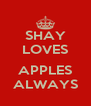 SHAY LOVES  APPLES ALWAYS - Personalised Poster A4 size