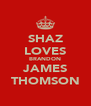 SHAZ LOVES BRANDON JAMES THOMSON - Personalised Poster A4 size