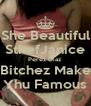 She Beautiful SthefJanice Perez Diaz Bitchez Make Yhu Famous - Personalised Poster A4 size