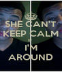 SHE CAN'T KEEP CALM IF  I'M AROUND - Personalised Poster A4 size