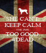 SHE CAN'T  KEEP CALM THE PIPE TOO GOOD  #DEAD - Personalised Poster A4 size