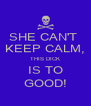 SHE CAN'T  KEEP CALM, THIS DICK IS TO GOOD! - Personalised Poster A4 size
