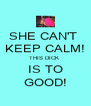 SHE CAN'T  KEEP CALM! THIS DICK  IS TO GOOD! - Personalised Poster A4 size