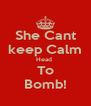 She Cant keep Calm Head  To Bomb! - Personalised Poster A4 size
