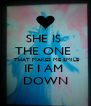 SHE IS  THE ONE   THAT MAKES ME SMILE IF I AM  DOWN - Personalised Poster A4 size