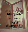 She laughs  like god, her mind's like a diamond  - Personalised Poster A4 size