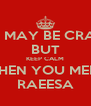 SHE MAY BE CRAZY BUT KEEP CALM WHEN YOU MEET RAEESA - Personalised Poster A4 size