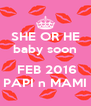 SHE OR HE baby soon   FEB 2016 PAPI n MAMI - Personalised Poster A4 size