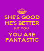 SHE'S GOOD HE'S BETTER BUT YOU,  YOU ARE FANTASTIC - Personalised Poster A4 size