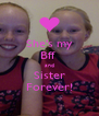 She's my Bff  and Sister Forever! - Personalised Poster A4 size