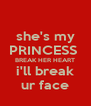 she's my PRINCESS  BREAK HER HEART i'll break ur face - Personalised Poster A4 size