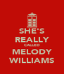 SHE'S REALLY CALLED MELODY WILLIAMS - Personalised Poster A4 size