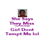She Says They Miss  The Old Ralph Girl Dont Tempt Me lol - Personalised Poster A4 size