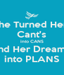 She Turned Her  Cant's into CANS And Her Dreams  into PLANS - Personalised Poster A4 size