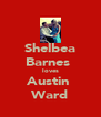 Shelbea Barnes  loves Austin  Ward - Personalised Poster A4 size