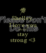 Shelley, I love you please stay strong <3 - Personalised Poster A4 size
